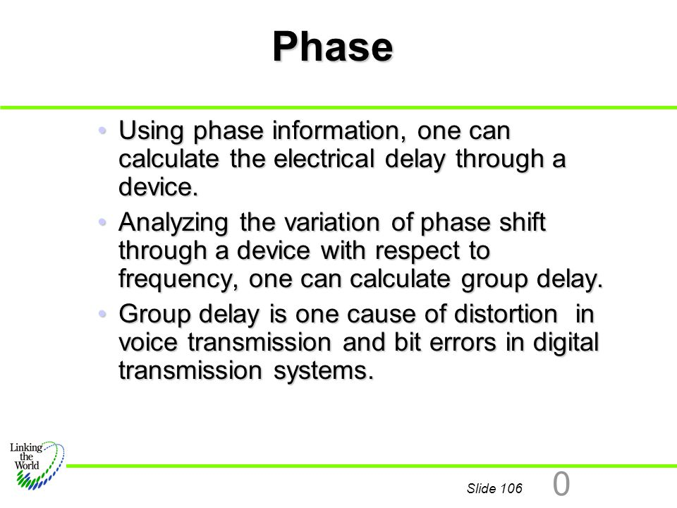 Phase Using phase information, one can calculate the electrical delay through a device.
