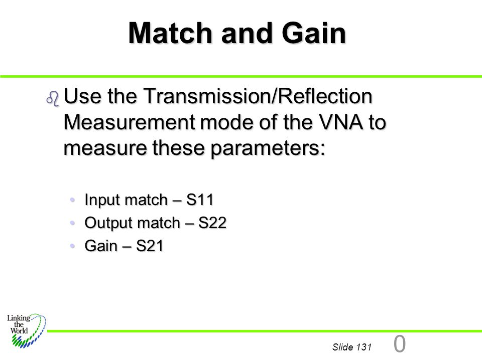 Match and Gain Use the Transmission/Reflection Measurement mode of the VNA to measure these parameters: