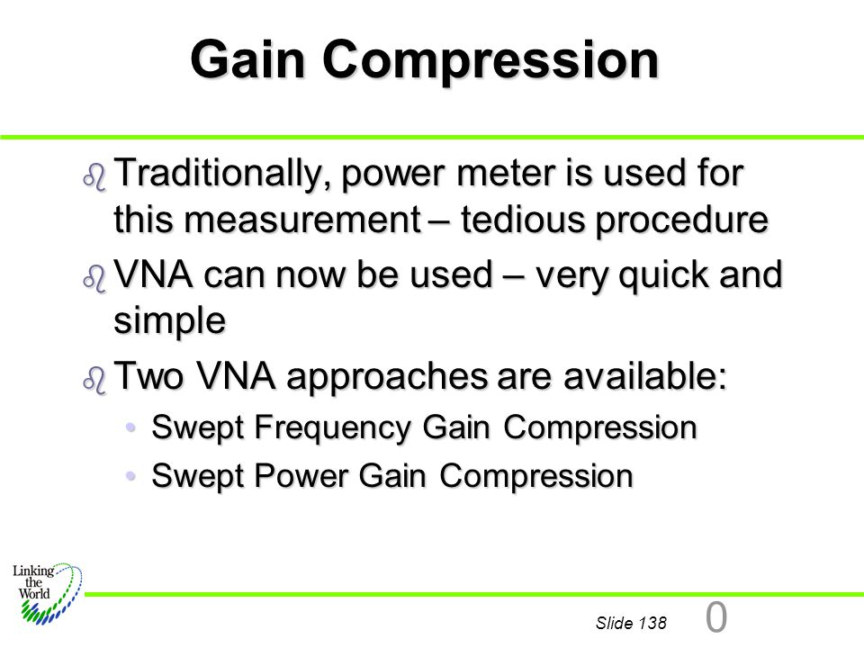 Gain Compression Traditionally, power meter is used for this measurement – tedious procedure. VNA can now be used – very quick and simple.