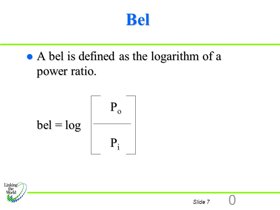 Bel A bel is defined as the logarithm of a power ratio. Po bel = log