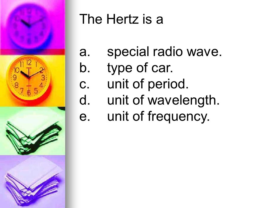 The Hertz is a a. special radio wave. b. type of car.