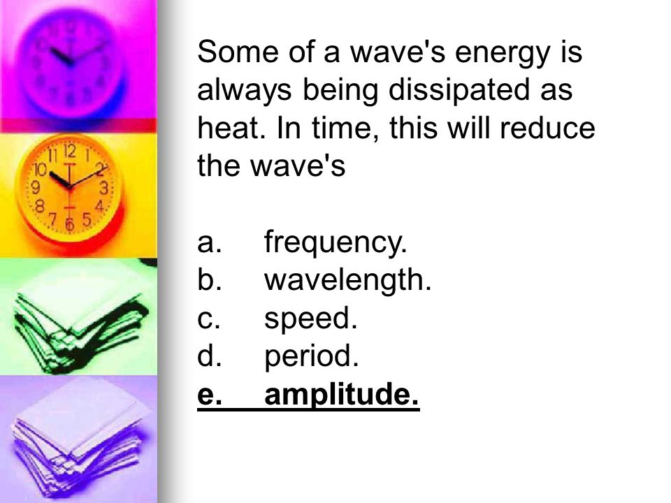 Some of a wave s energy is always being dissipated as heat