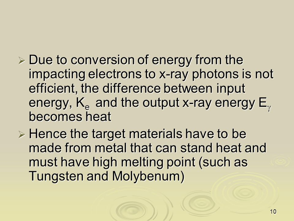 Due to conversion of energy from the impacting electrons to x-ray photons is not efficient, the difference between input energy, Ke and the output x-ray energy Eg becomes heat