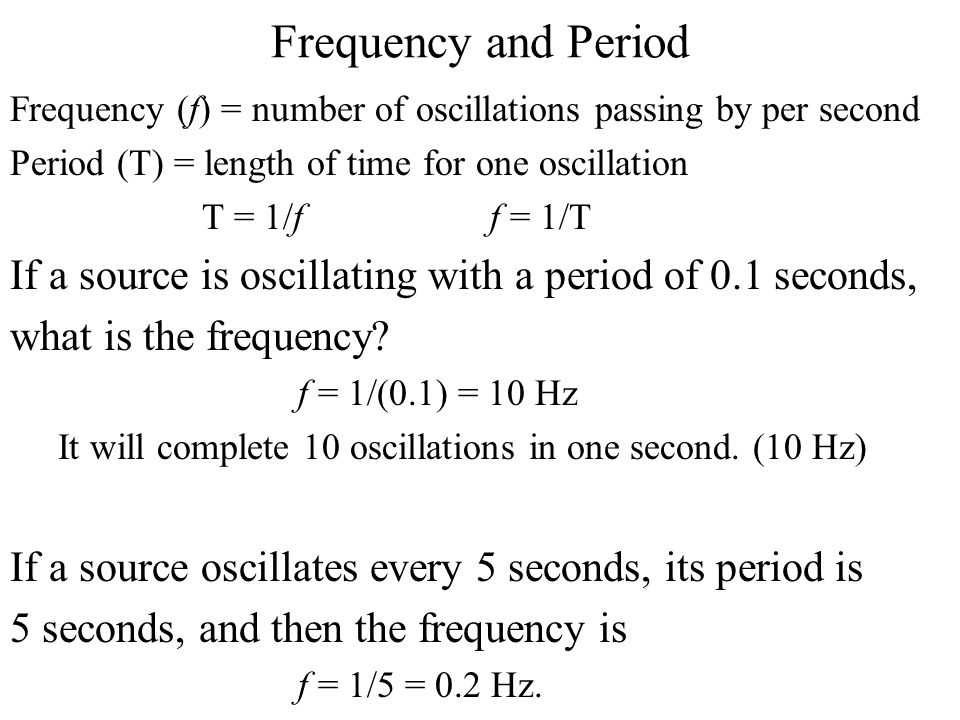 Frequency and Period Frequency (f) = number of oscillations passing by per second. Period (T) = length of time for one oscillation.