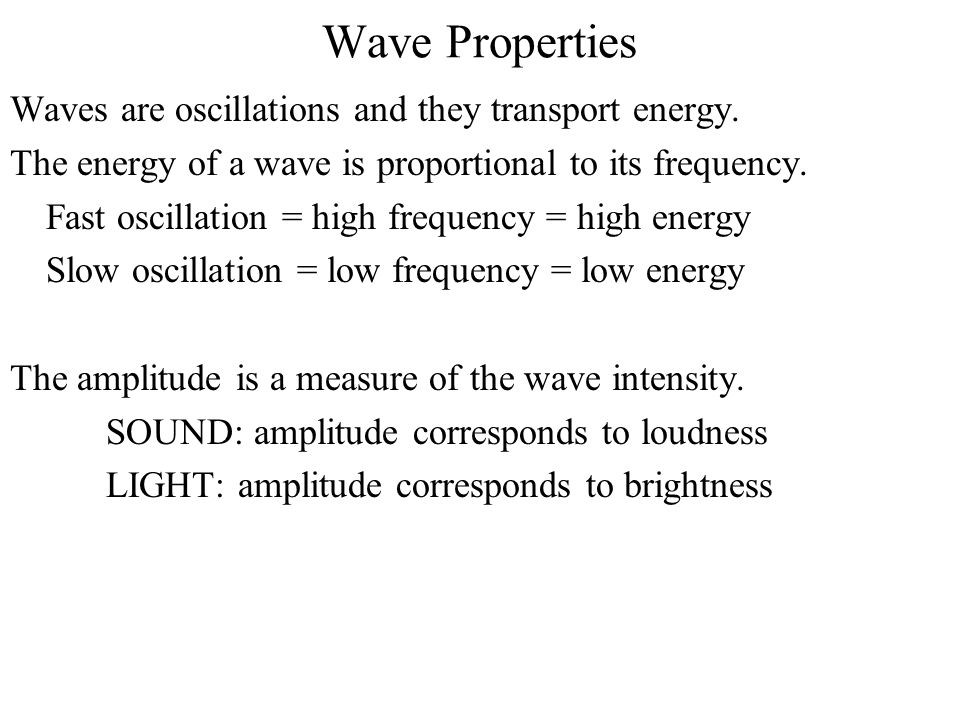 Wave Properties Waves are oscillations and they transport energy.