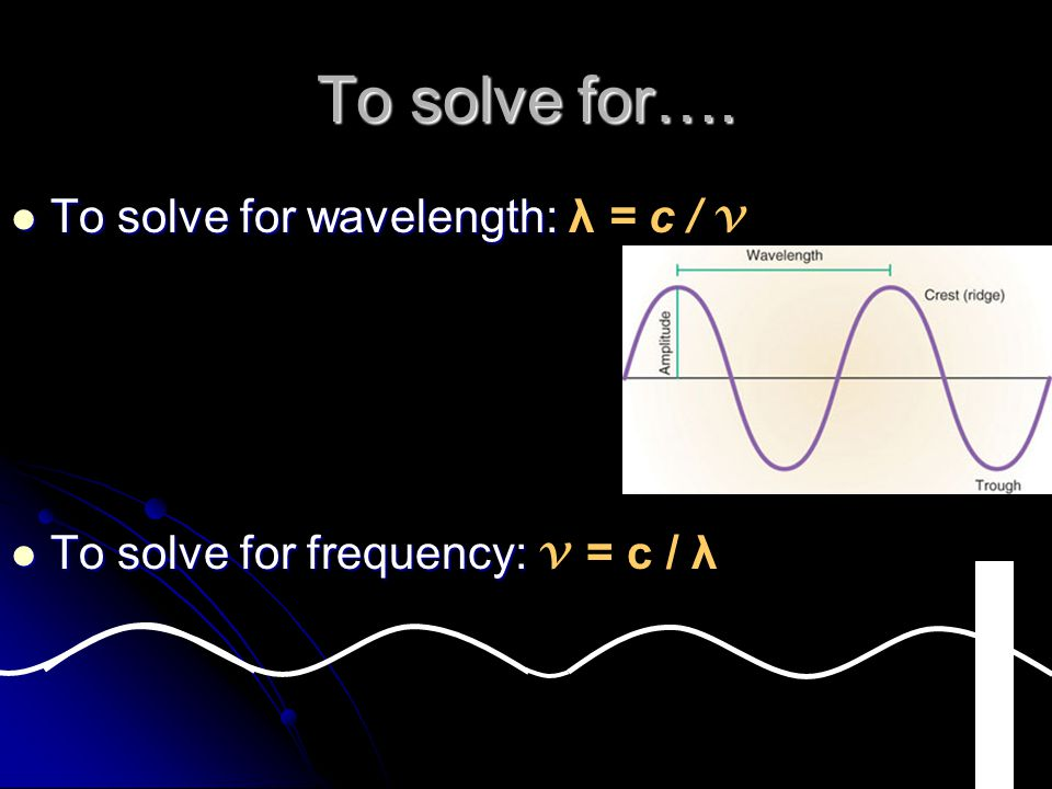 To solve for…. To solve for wavelength: λ = c / v