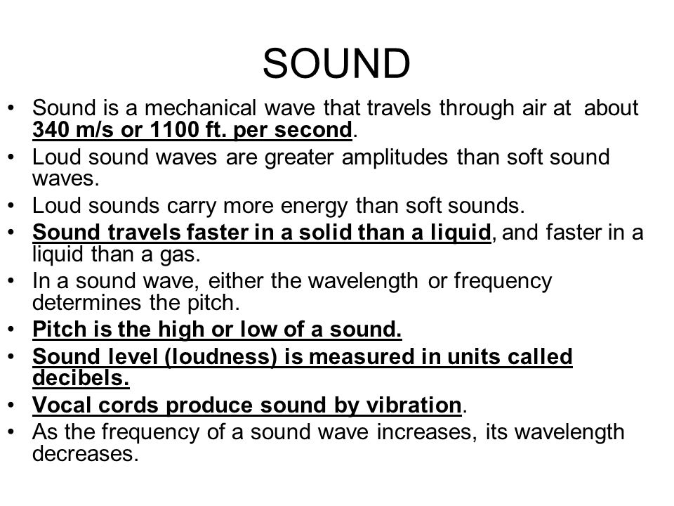 SOUND Sound is a mechanical wave that travels through air at about 340 m/s or 1100 ft. per second.