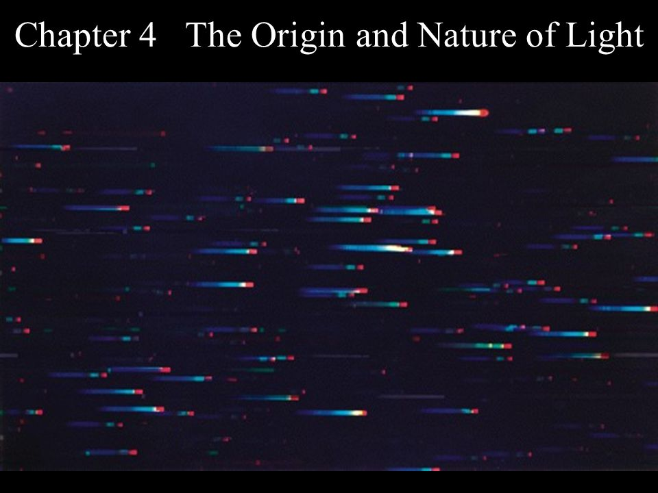 Chapter 4 The Origin and Nature of Light