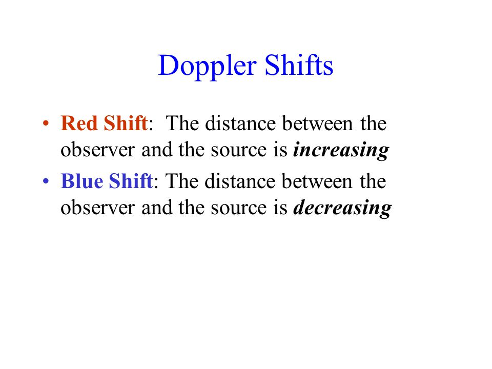 Doppler Shifts Red Shift: The distance between the observer and the source is increasing.