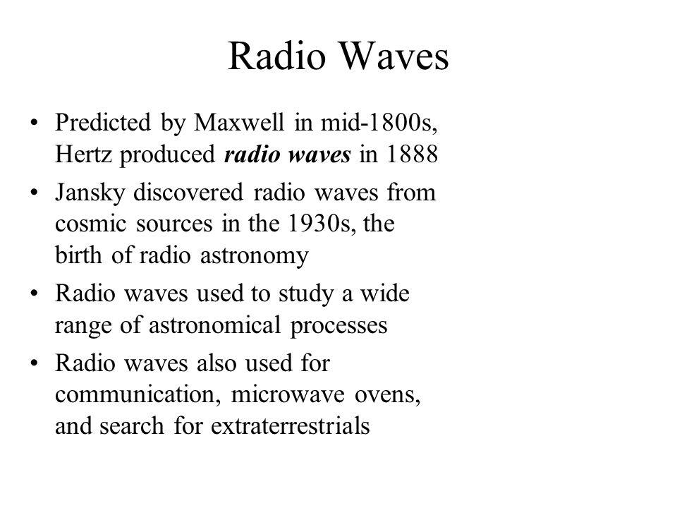 Radio Waves Predicted by Maxwell in mid-1800s, Hertz produced radio waves in 1888.
