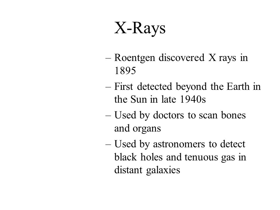 X-Rays Roentgen discovered X rays in 1895