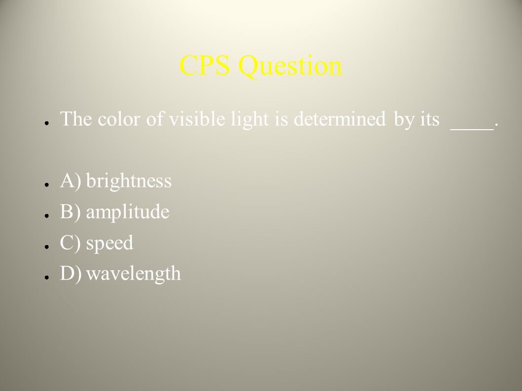 CPS Question The color of visible light is determined by its ____.