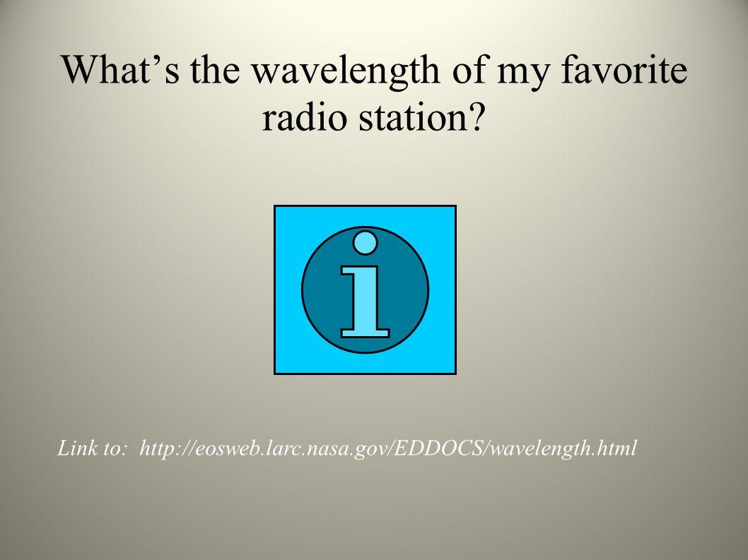 What's the wavelength of my favorite radio station