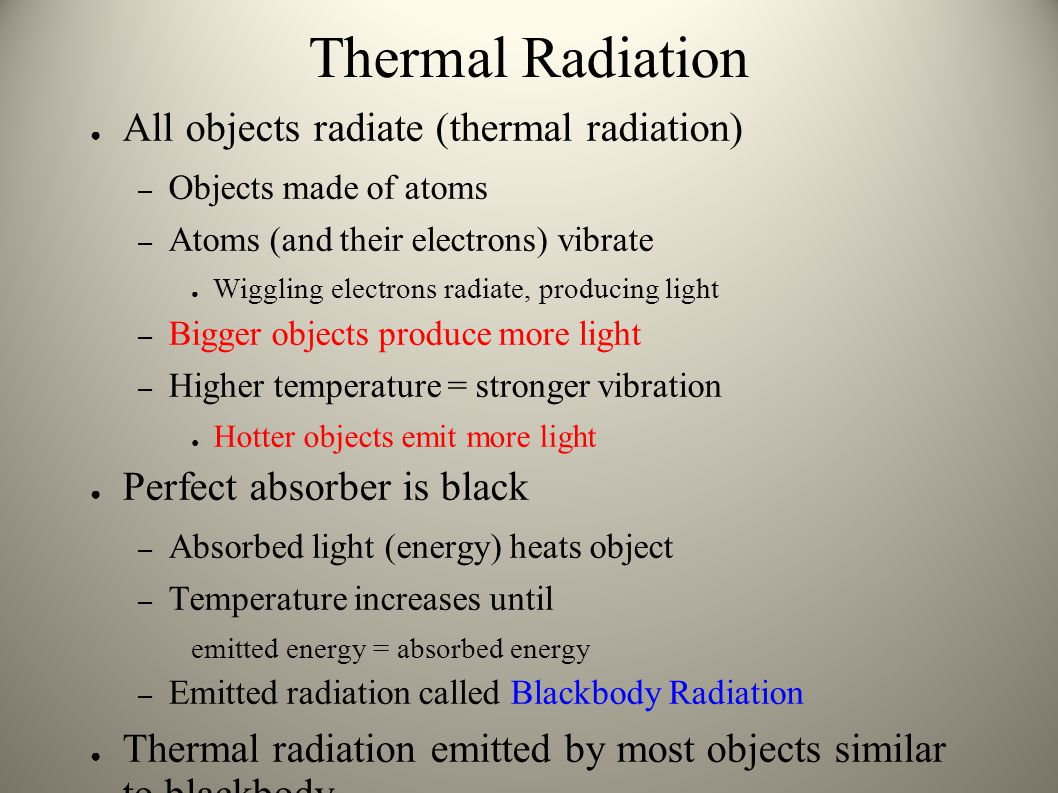 Thermal Radiation All objects radiate (thermal radiation)