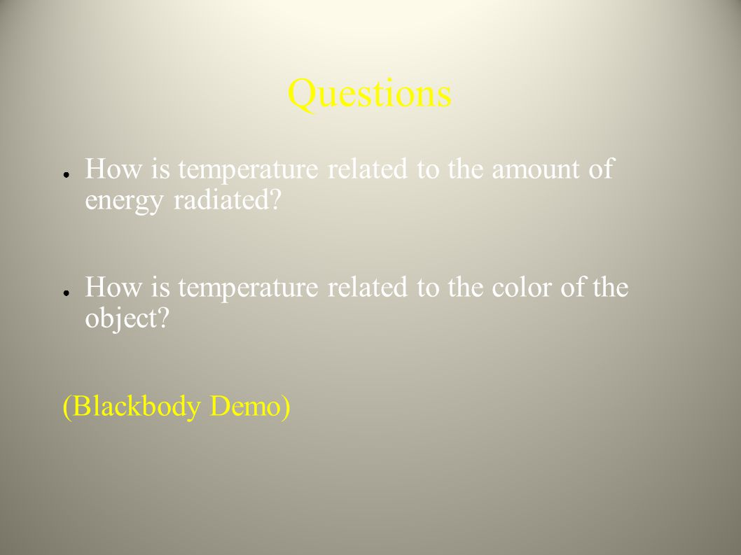 Questions How is temperature related to the amount of energy radiated