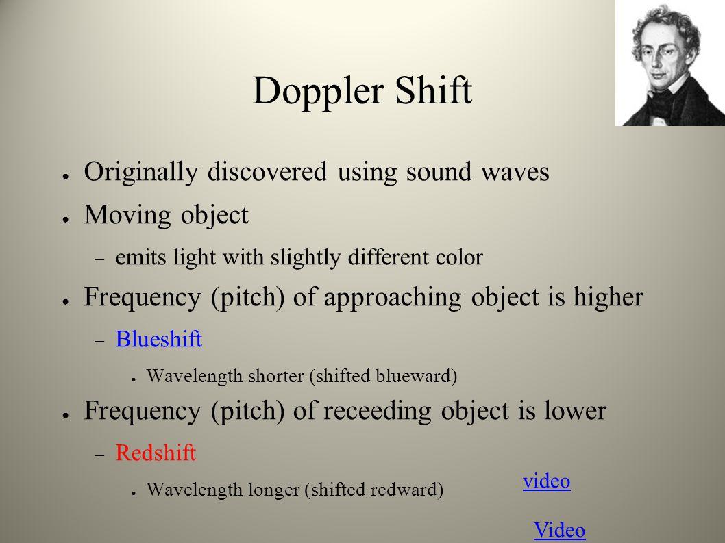 Doppler Shift Originally discovered using sound waves Moving object
