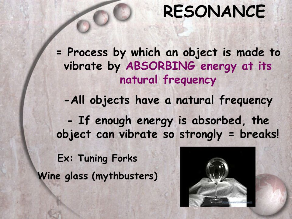 -All objects have a natural frequency Wine glass (mythbusters)