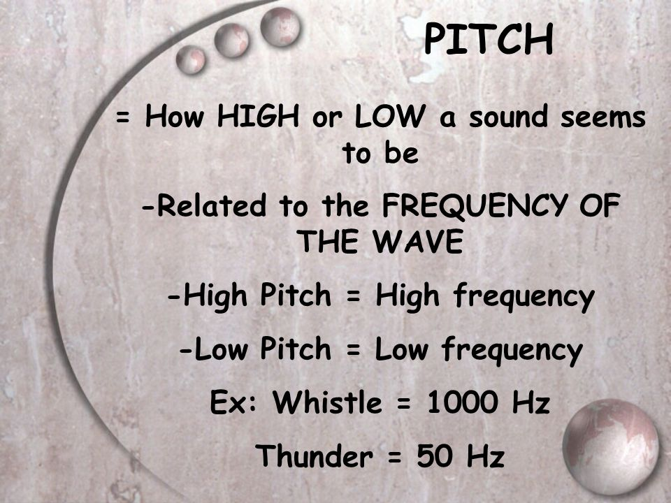 PITCH = How HIGH or LOW a sound seems to be