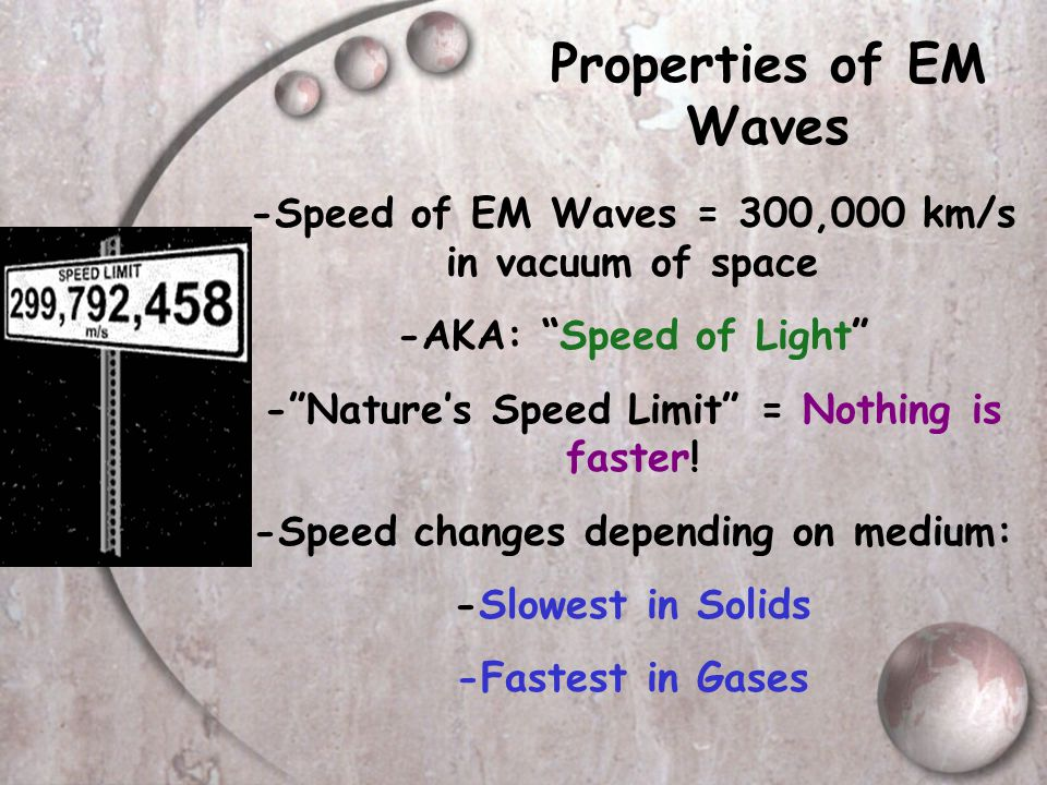 Properties of EM Waves -Speed of EM Waves = 300,000 km/s in vacuum of space. -AKA: Speed of Light