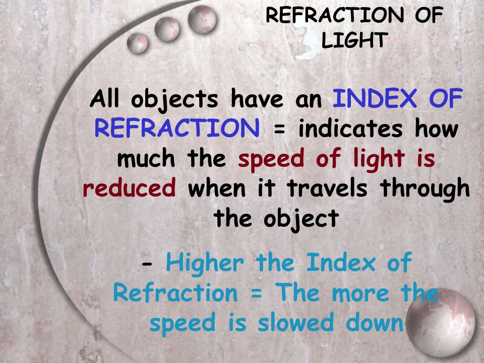 - Higher the Index of Refraction = The more the speed is slowed down