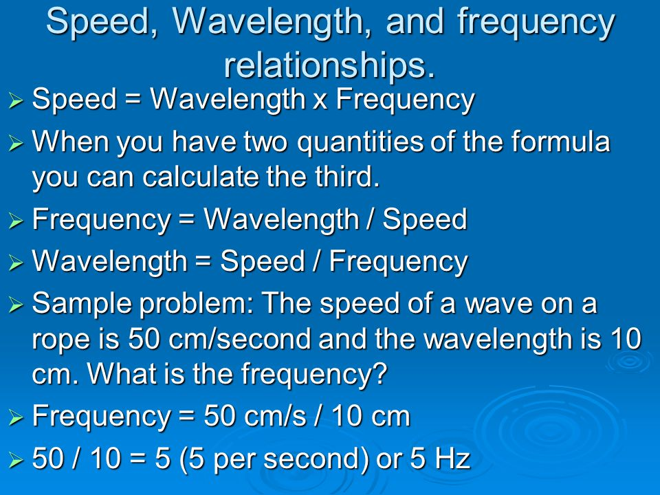 Speed, Wavelength, and frequency relationships.