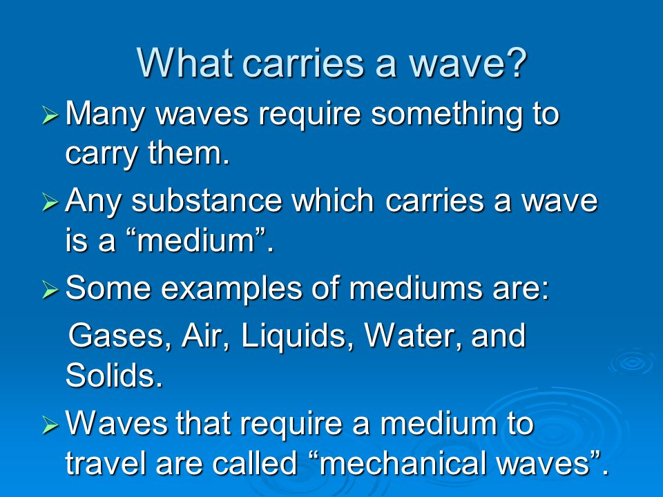 What carries a wave Many waves require something to carry them.