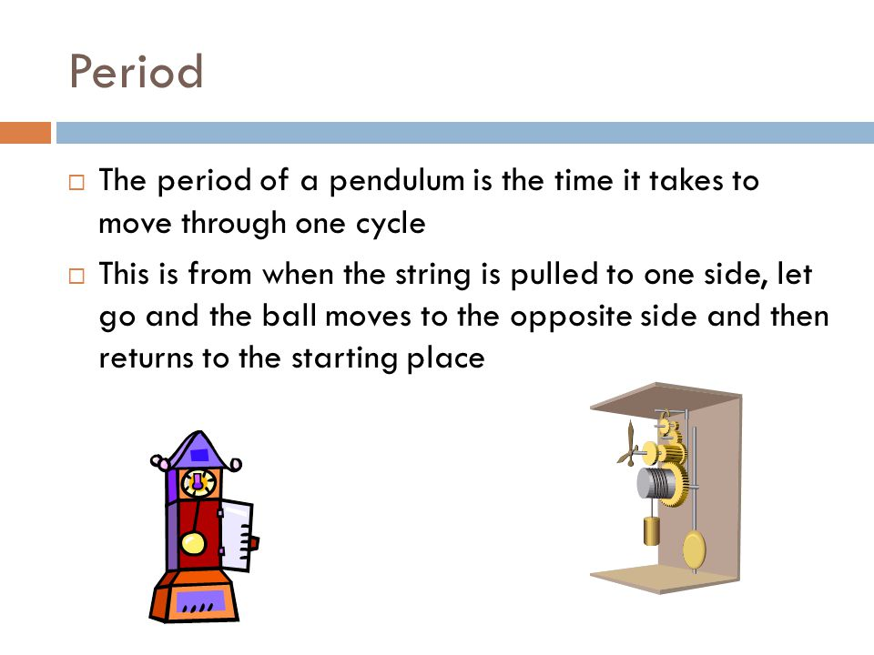 Period The period of a pendulum is the time it takes to move through one cycle.