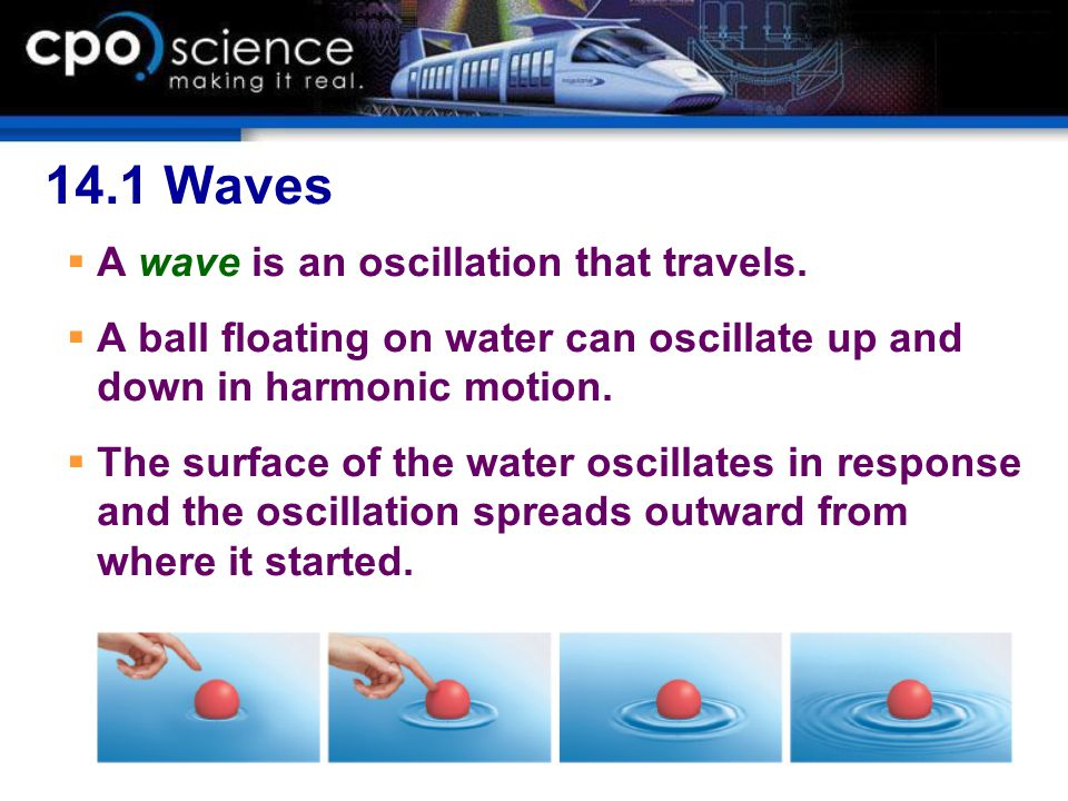 14.1 Waves A wave is an oscillation that travels.