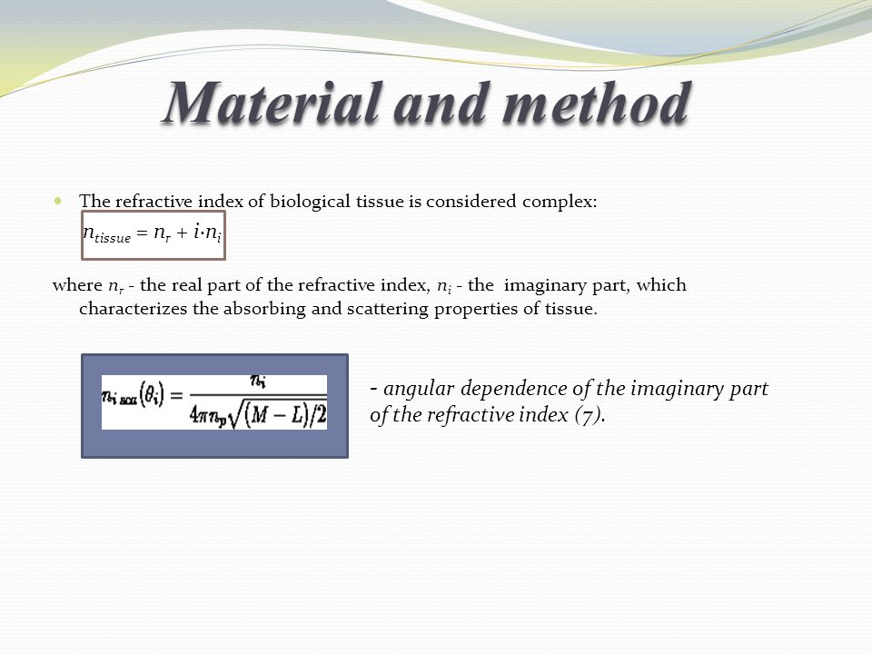 Material and method The refractive index of biological tissue is considered complex: ntissue = nr + i·ni.