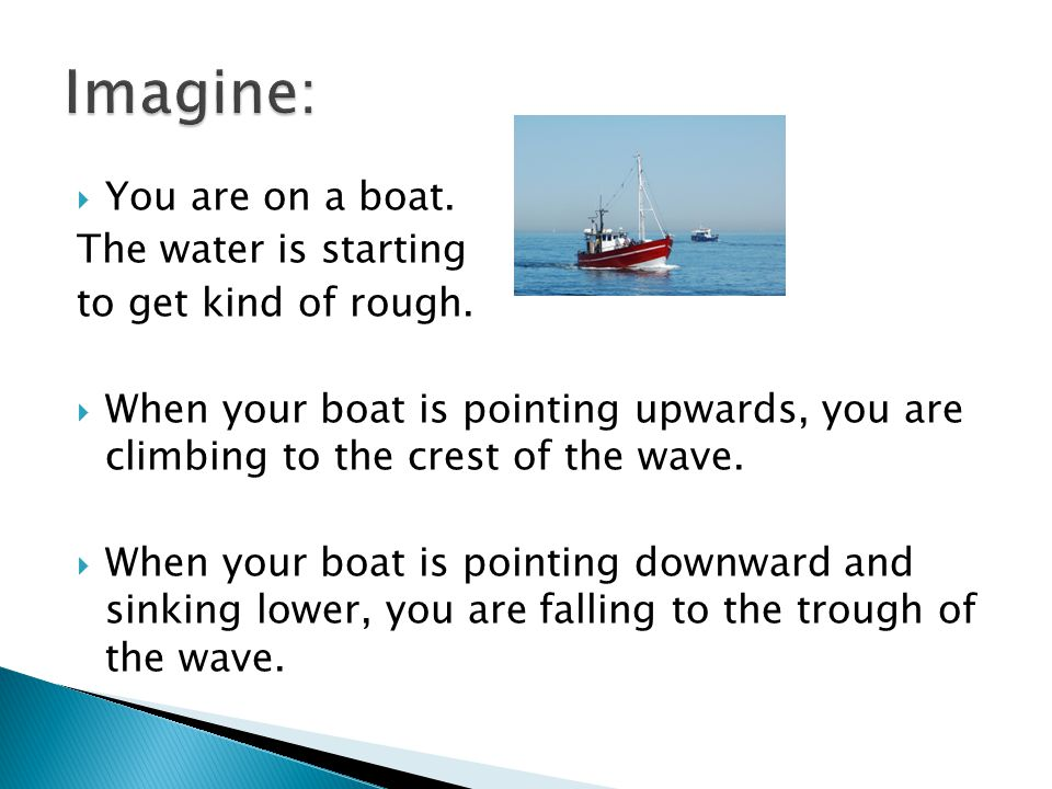 Imagine: You are on a boat. The water is starting