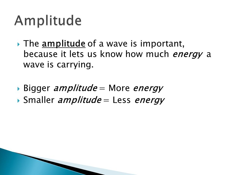 Amplitude The amplitude of a wave is important, because it lets us know how much energy a wave is carrying.