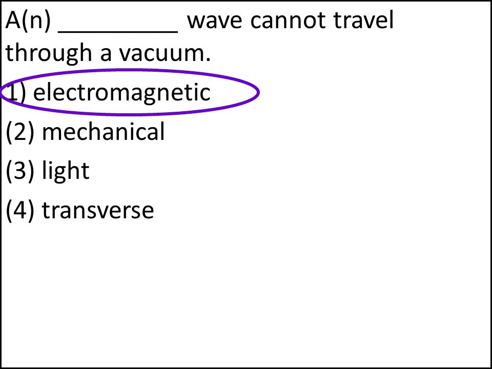A(n) _________ wave cannot travel through a vacuum.