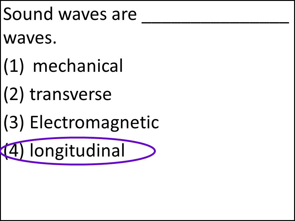 Sound waves are _______________ waves.