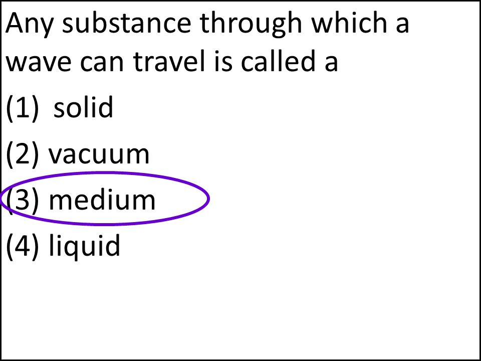 Any substance through which a wave can travel is called a
