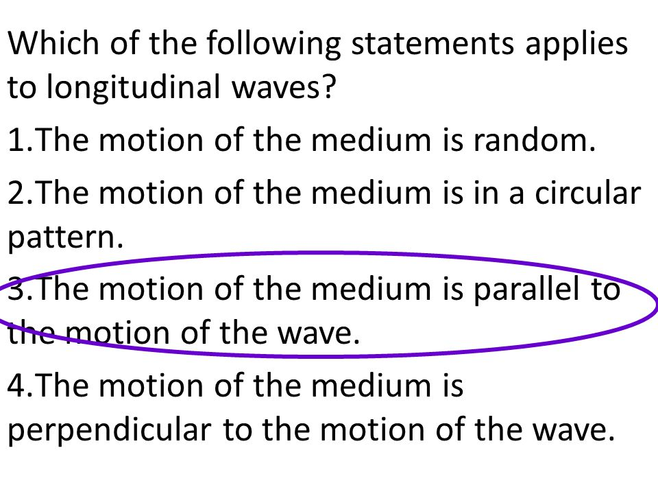 Which of the following statements applies to longitudinal waves