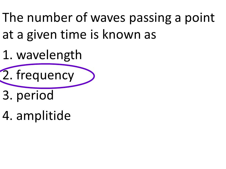 The number of waves passing a point at a given time is known as 1