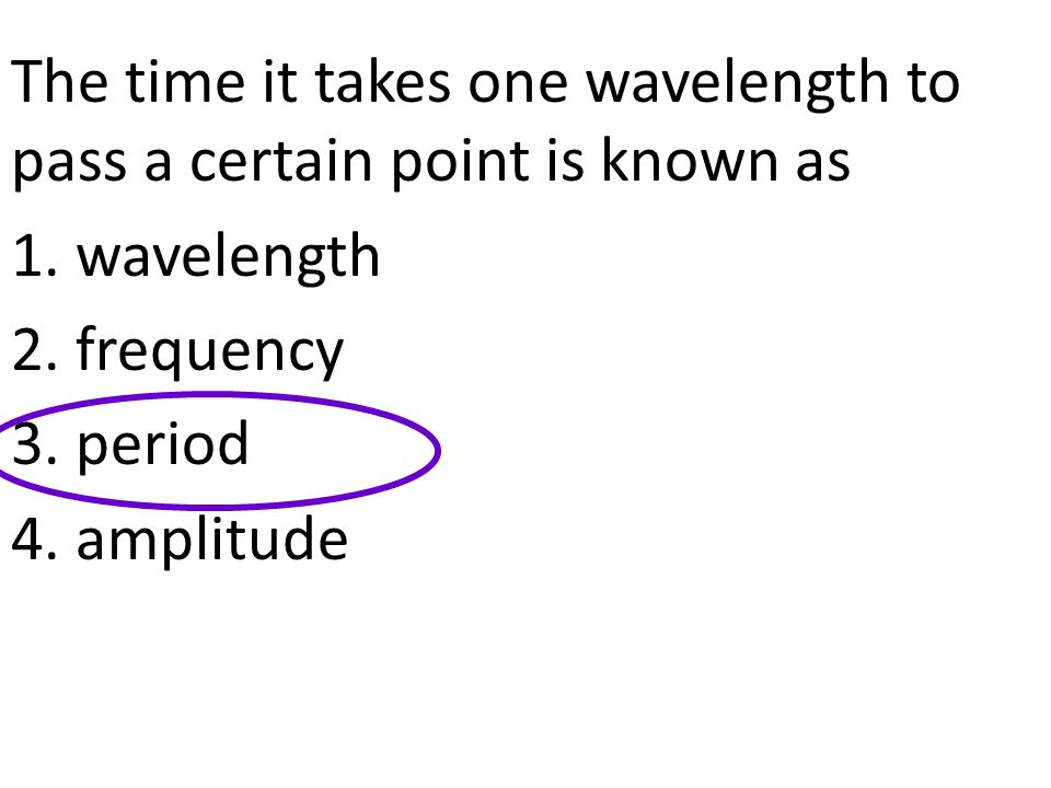 The time it takes one wavelength to pass a certain point is known as 1