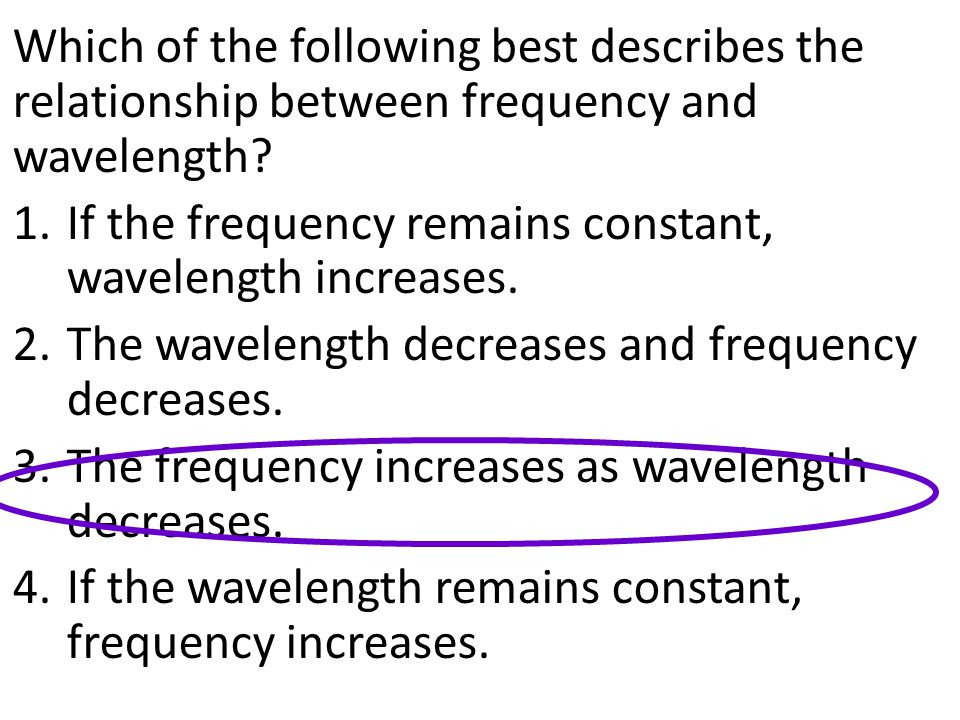 Which of the following best describes the relationship between frequency and wavelength