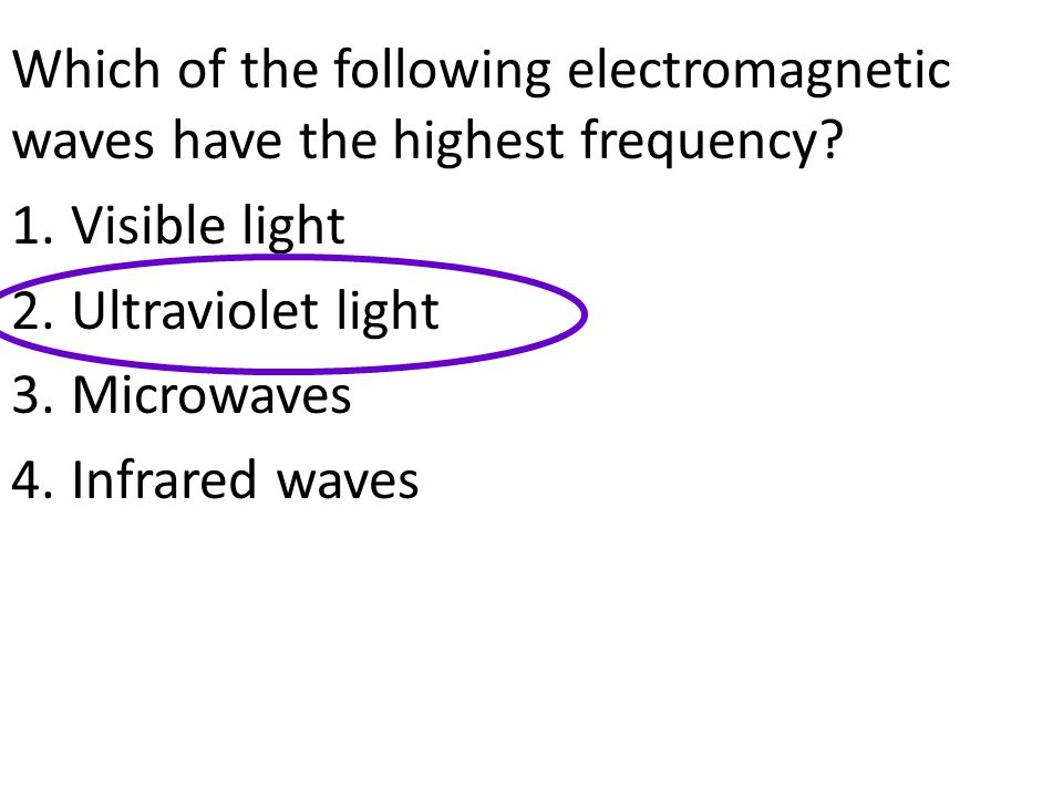 Which of the following electromagnetic waves have the highest frequency
