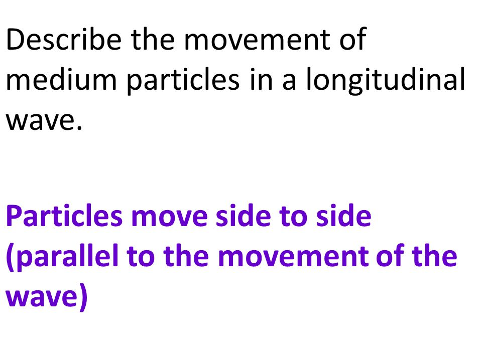Describe the movement of medium particles in a longitudinal wave