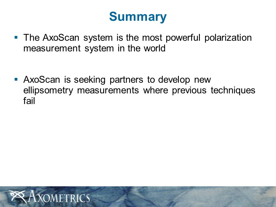 Summary The AxoScan system is the most powerful polarization measurement system in the world.
