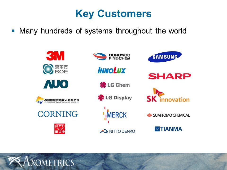 Key Customers Many hundreds of systems throughout the world