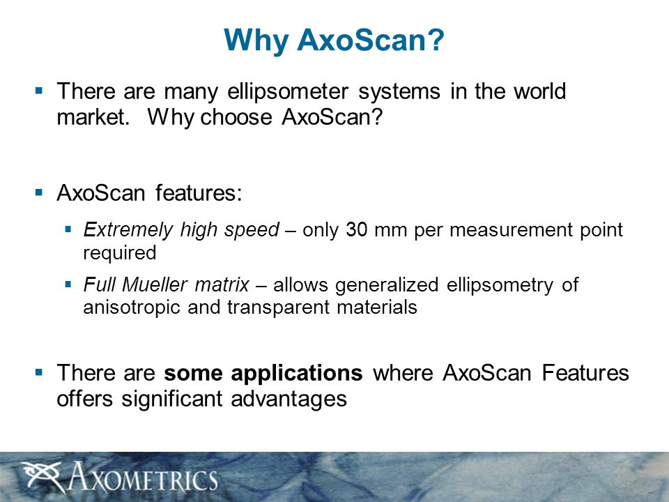 Why AxoScan There are many ellipsometer systems in the world market. Why choose AxoScan AxoScan features: