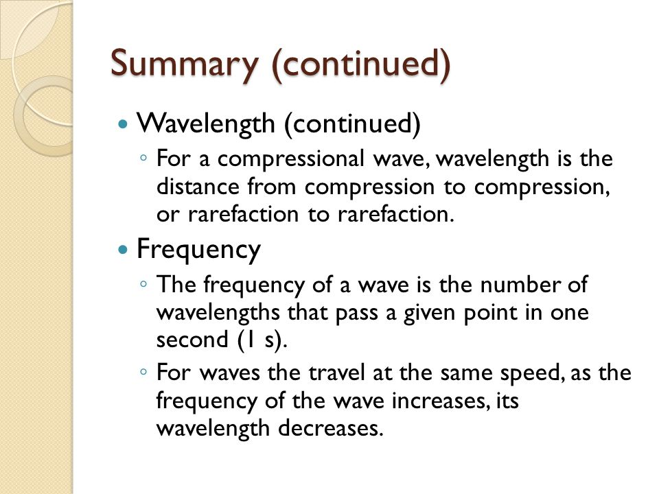 Summary (continued) Wavelength (continued) Frequency