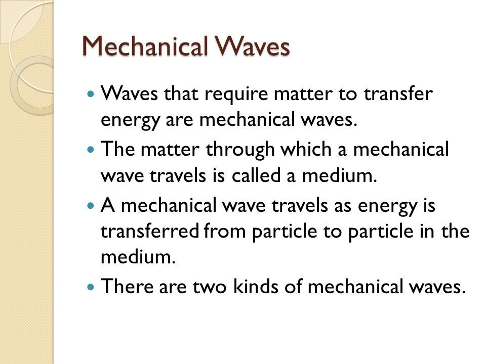 Mechanical Waves Waves that require matter to transfer energy are mechanical waves.