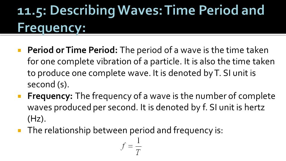 11.5: Describing Waves: Time Period and Frequency: