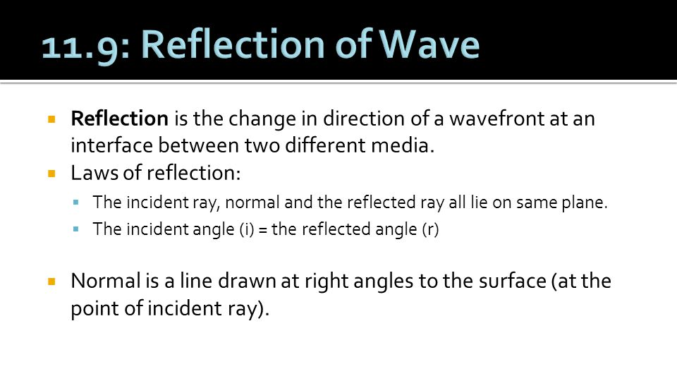 11.9: Reflection of Wave Reflection is the change in direction of a wavefront at an interface between two different media.