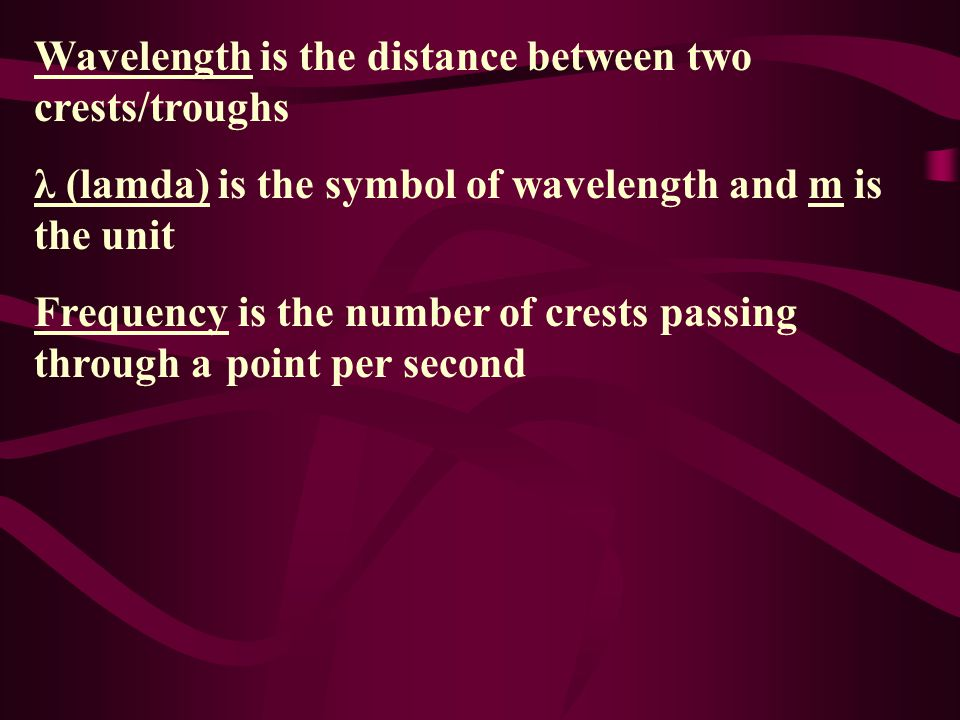 Wavelength is the distance between two crests/troughs