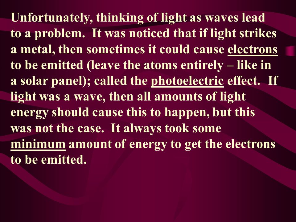 Unfortunately, thinking of light as waves lead to a problem