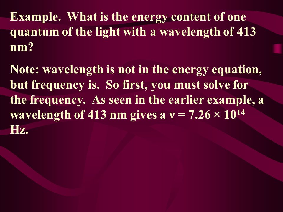 Example. What is the energy content of one quantum of the light with a wavelength of 413 nm